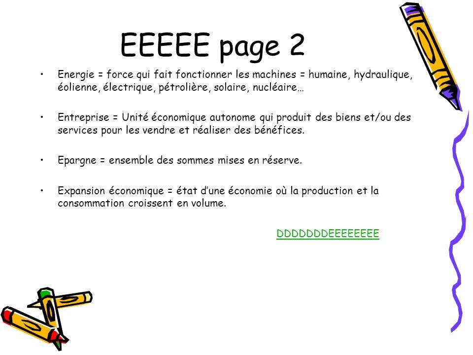 EEEEE page 2 Energie = force qui fait fonctionner les machines = humaine, hydraulique, éolienne, électrique, pétrolière, solaire, nucléaire… Entrepris