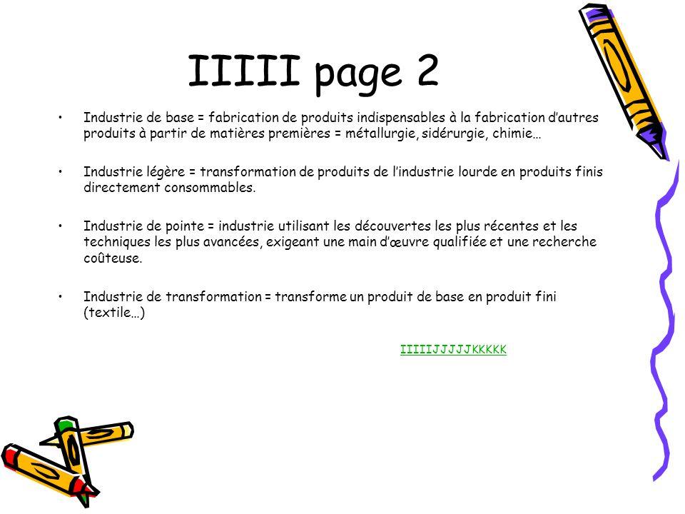 IIIII page 2 Industrie de base = fabrication de produits indispensables à la fabrication dautres produits à partir de matières premières = métallurgie