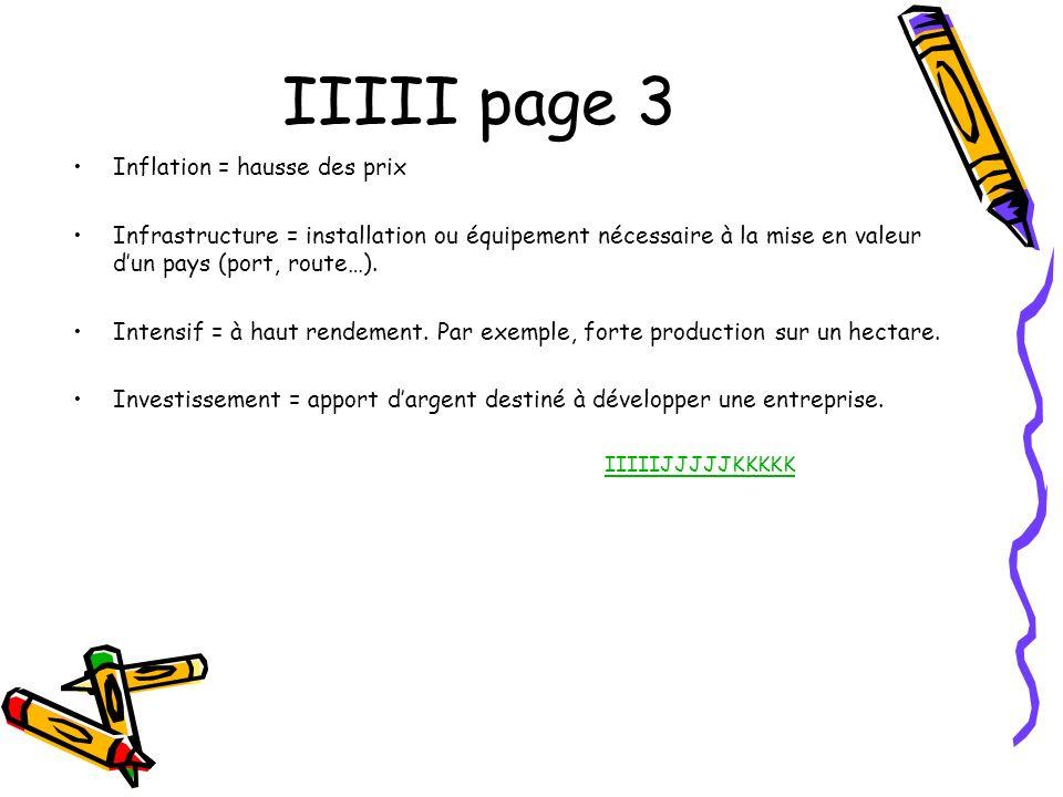 IIIII page 3 Inflation = hausse des prix Infrastructure = installation ou équipement nécessaire à la mise en valeur dun pays (port, route…). Intensif