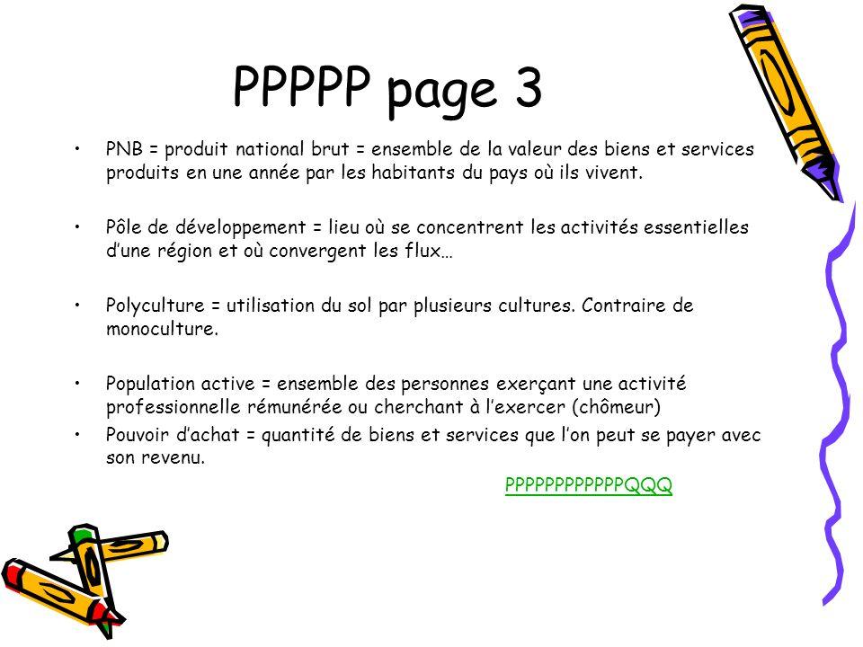 PPPPP page 3 PNB = produit national brut = ensemble de la valeur des biens et services produits en une année par les habitants du pays où ils vivent.