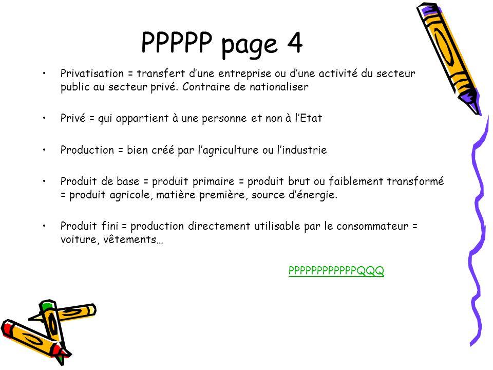 PPPPP page 4 Privatisation = transfert dune entreprise ou dune activité du secteur public au secteur privé. Contraire de nationaliser Privé = qui appa