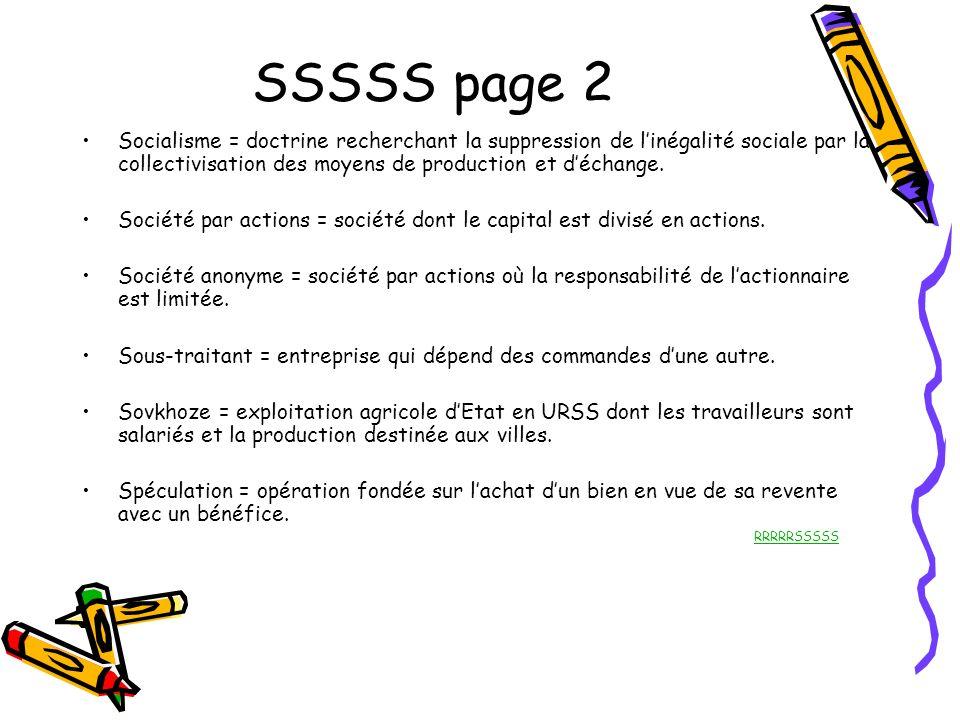 SSSSS page 2 Socialisme = doctrine recherchant la suppression de linégalité sociale par la collectivisation des moyens de production et déchange. Soci