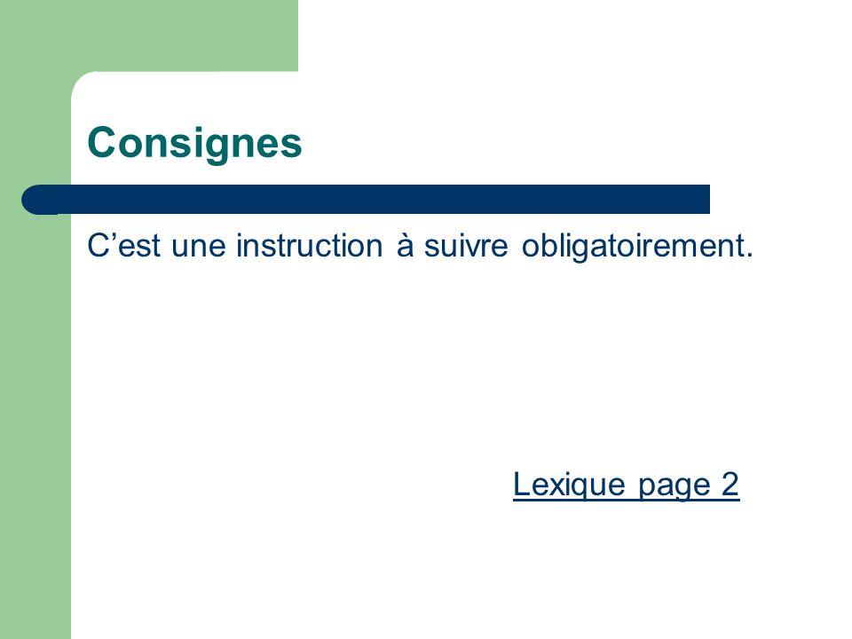 Consignes Cest une instruction à suivre obligatoirement. Lexique page 2