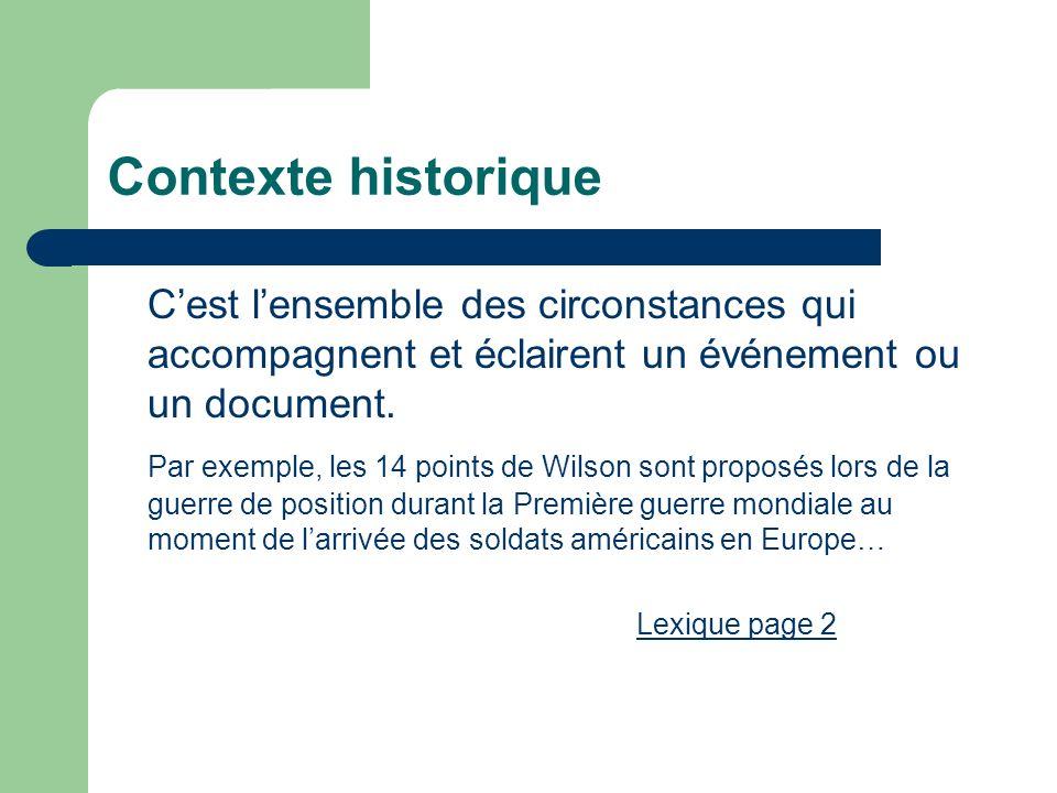 Contexte historique Cest lensemble des circonstances qui accompagnent et éclairent un événement ou un document. Par exemple, les 14 points de Wilson s