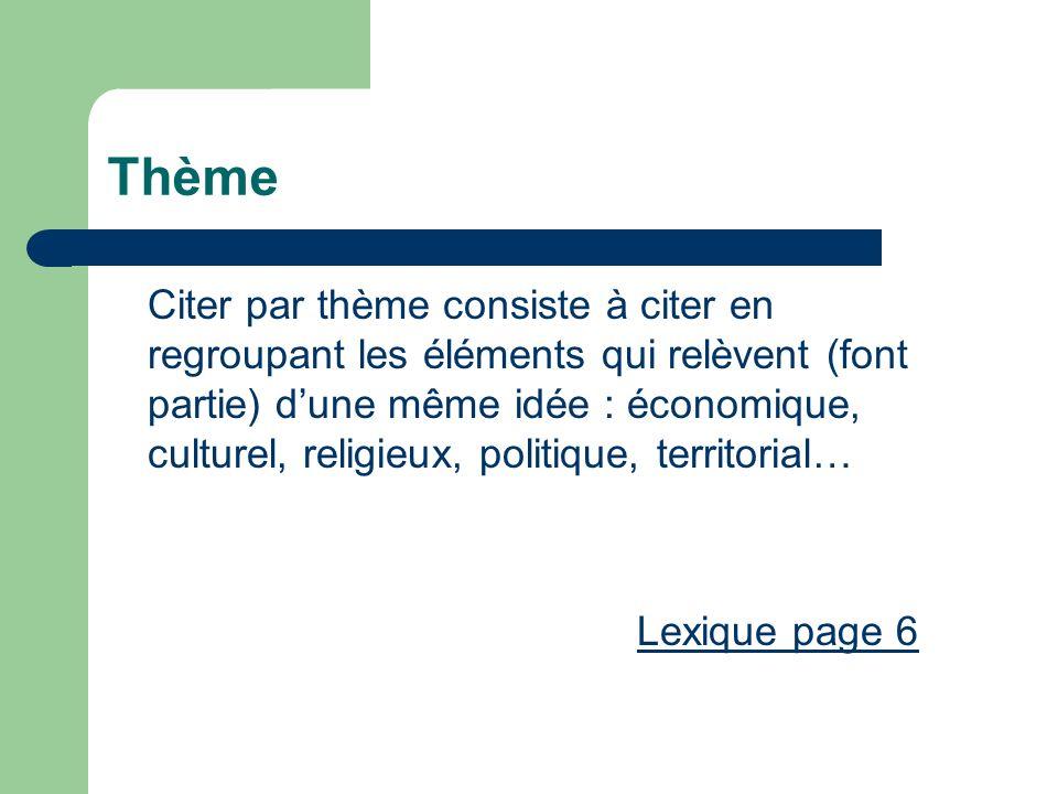 Thème Citer par thème consiste à citer en regroupant les éléments qui relèvent (font partie) dune même idée : économique, culturel, religieux, politiq
