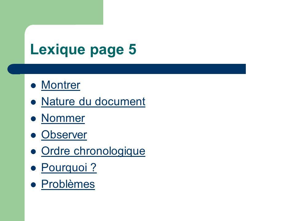 Lexique page 5 Montrer Nature du document Nommer Observer Ordre chronologique Pourquoi ? Problèmes