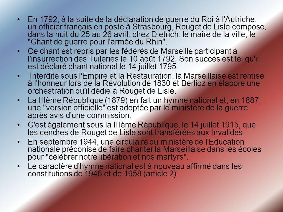 En 1792, à la suite de la déclaration de guerre du Roi à l'Autriche, un officier français en poste à Strasbourg, Rouget de Lisle compose, dans la nuit
