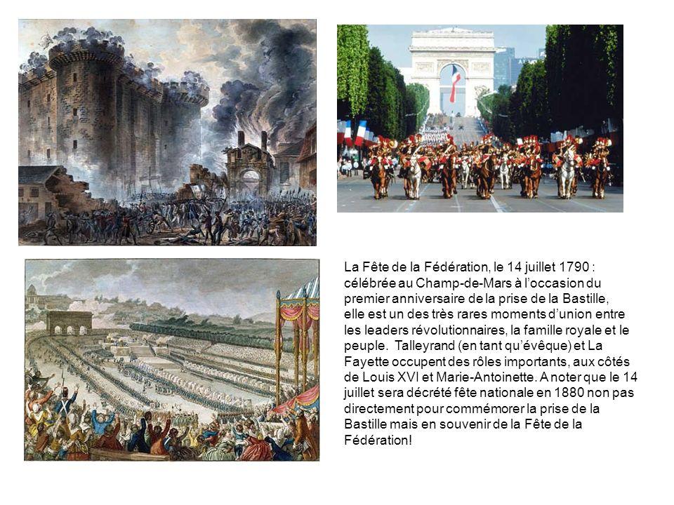 La Fête de la Fédération, le 14 juillet 1790 : célébrée au Champ-de-Mars à loccasion du premier anniversaire de la prise de la Bastille, elle est un d