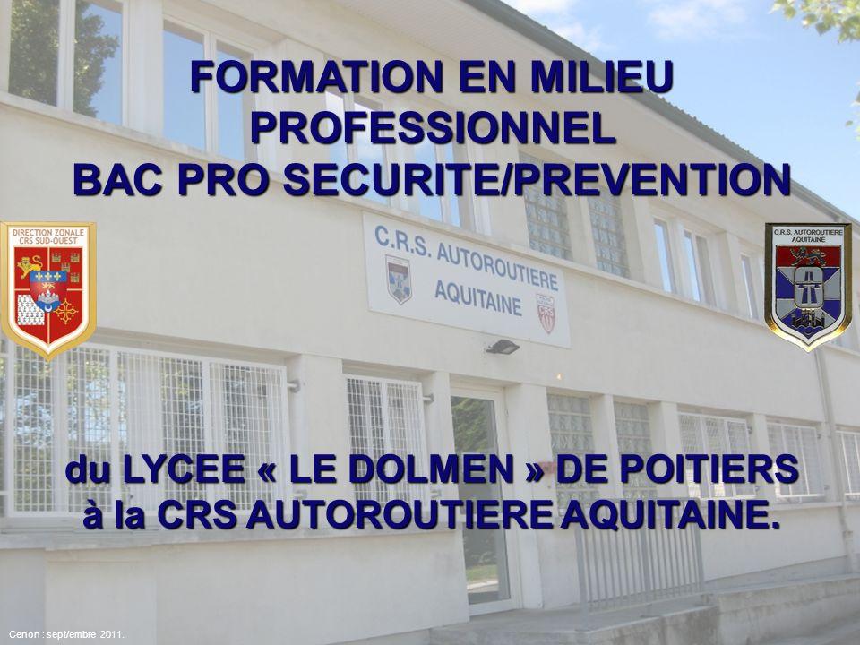FORMATION EN MILIEU PROFESSIONNEL BAC PRO SECURITE/PREVENTION du LYCEE « LE DOLMEN » DE POITIERS à la CRS AUTOROUTIERE AQUITAINE. Cenon : sept/embre 2