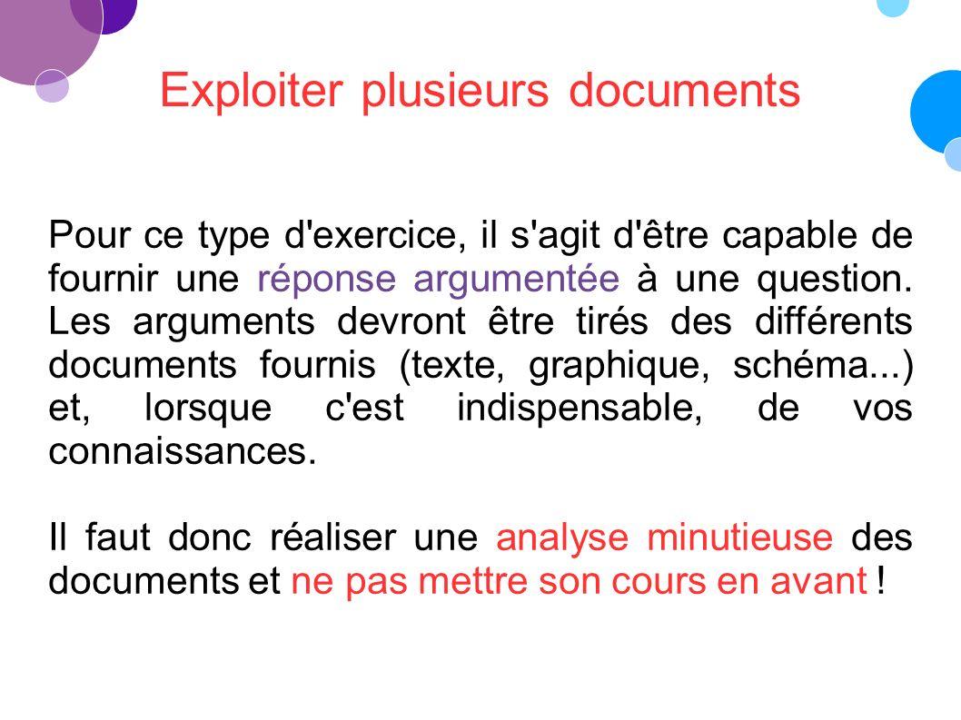 Exploiter plusieurs documents Pour ce type d exercice, il s agit d être capable de fournir une réponse argumentée à une question.