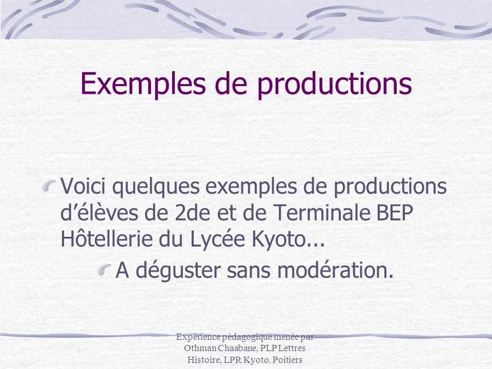 Expérience pédagogique menée par Othman Chaabane, PLP Lettres Histoire, LPR Kyoto. Poitiers Exemples de productions Voici quelques exemples de product
