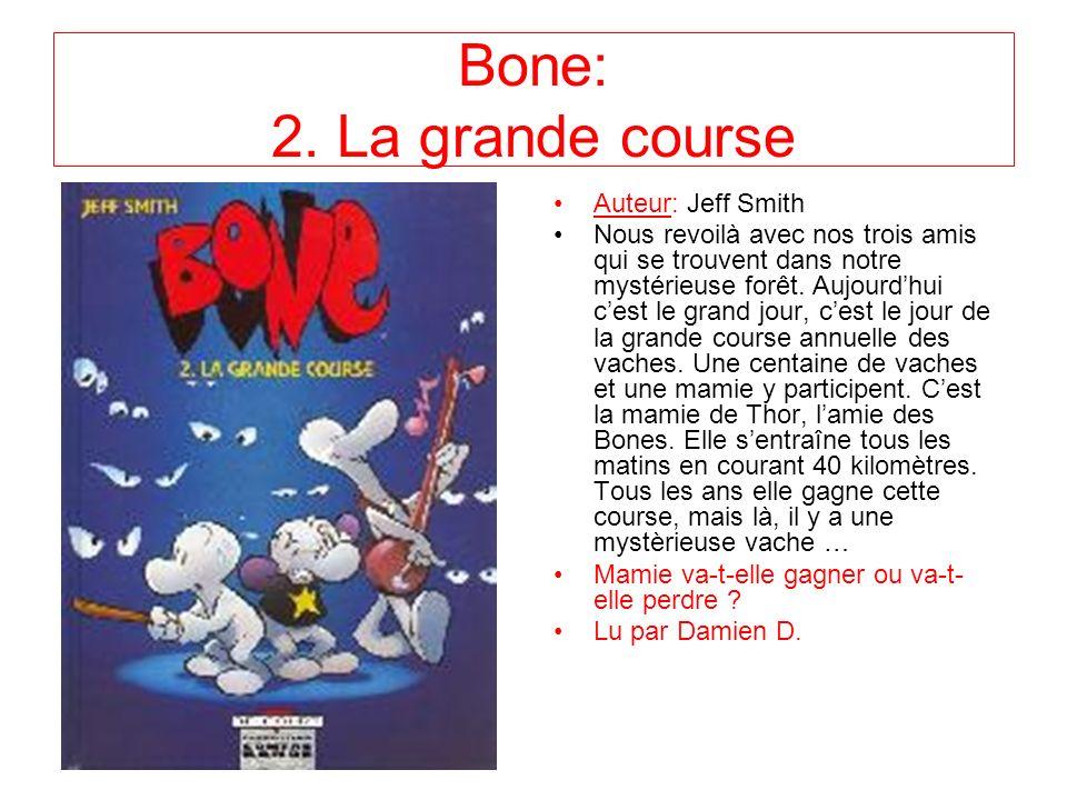 Bone: 1. La forêt sans retour Auteur: Jeff Smith Trois cousins : Fone bone, Phoney bone et Smiley bone on été renvoyés dune ville appelée Boneville. P