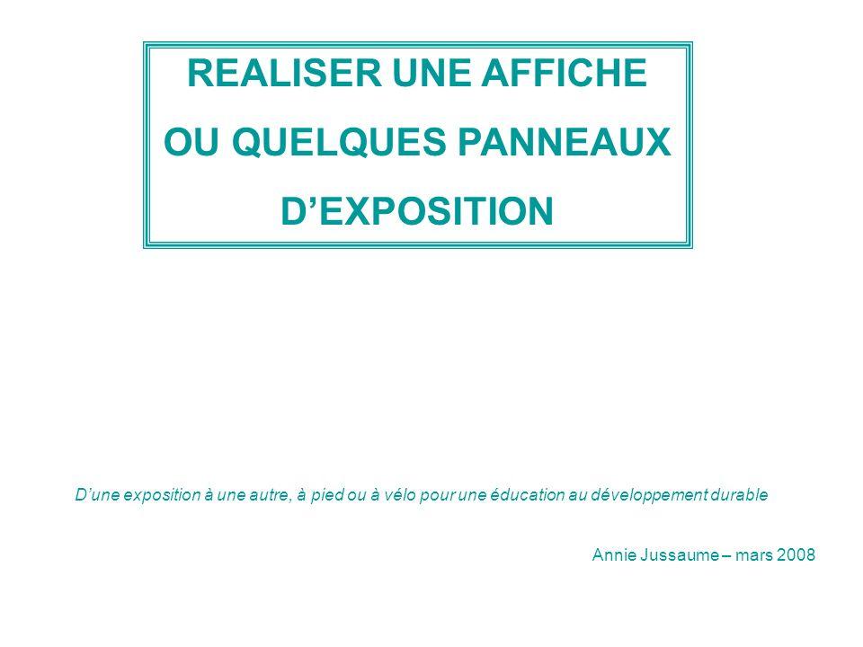 REALISER UNE AFFICHE OU QUELQUES PANNEAUX DEXPOSITION Dune exposition à une autre, à pied ou à vélo pour une éducation au développement durable Annie Jussaume – mars 2008