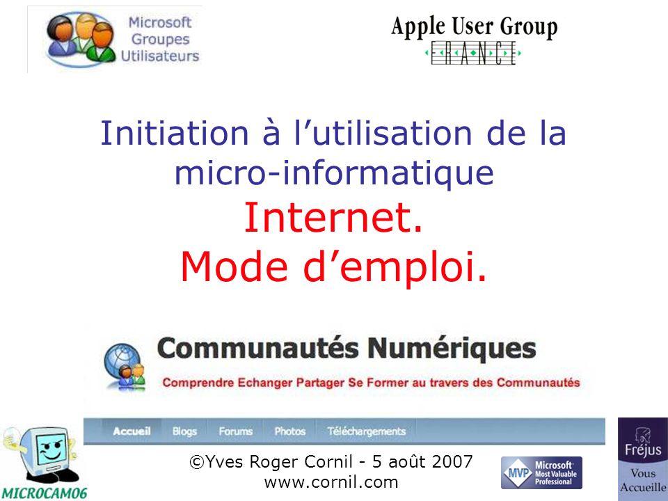 Initiation à lutilisation de la micro-informatique Internet. Mode demploi. ©Yves Roger Cornil - 5 août 2007 www.cornil.com