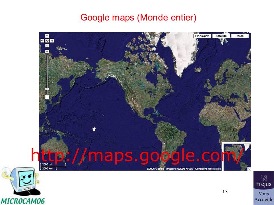 13 Google maps (Monde entier) http://maps.google.com/