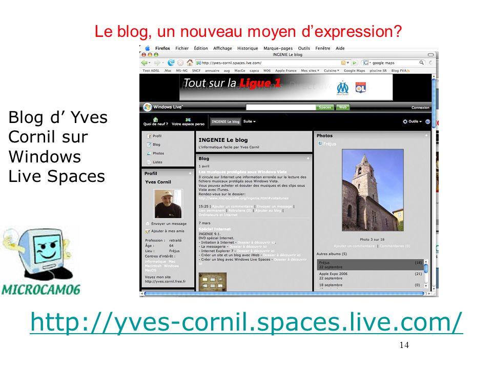 14 Le blog, un nouveau moyen dexpression? Blog d Yves Cornil sur Windows Live Spaces http://yves-cornil.spaces.live.com/