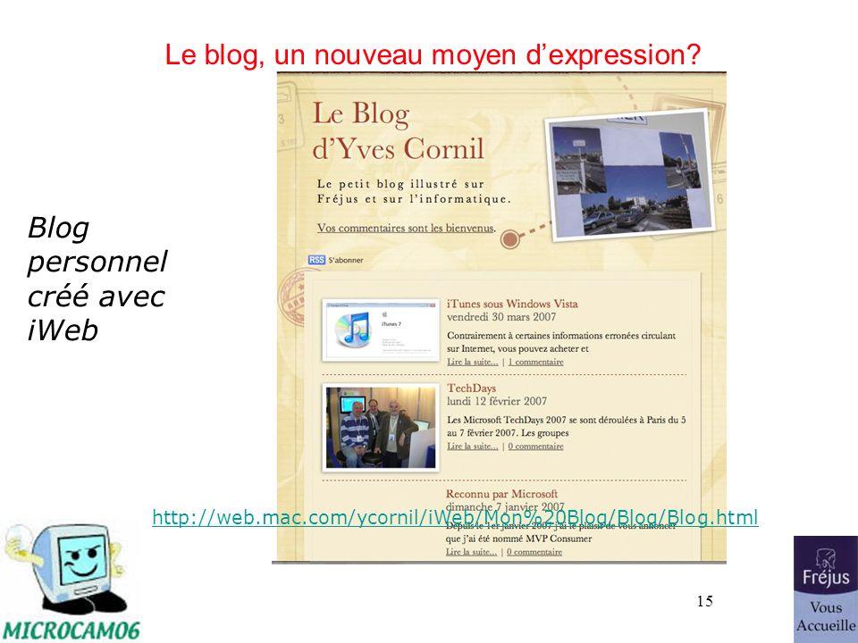 15 Le blog, un nouveau moyen dexpression? Blog personnel créé avec iWeb http://web.mac.com/ycornil/iWeb/Mon%20Blog/Blog/Blog.html