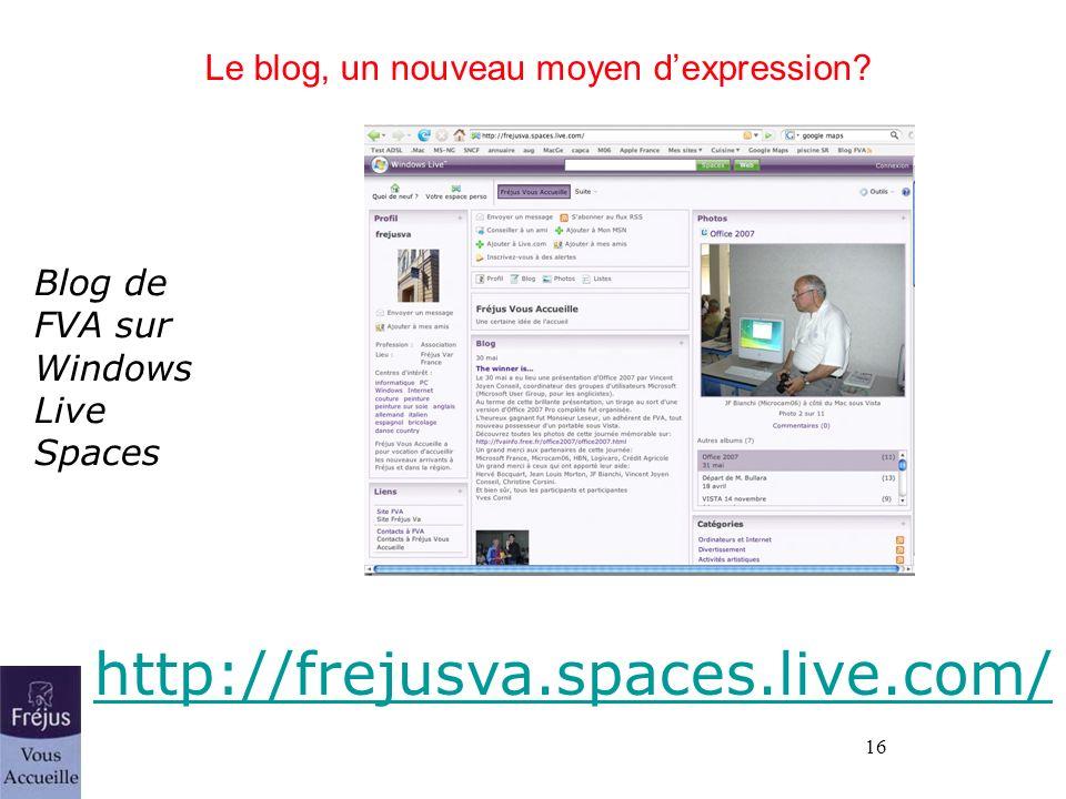16 Le blog, un nouveau moyen dexpression? Blog de FVA sur Windows Live Spaces http://frejusva.spaces.live.com/