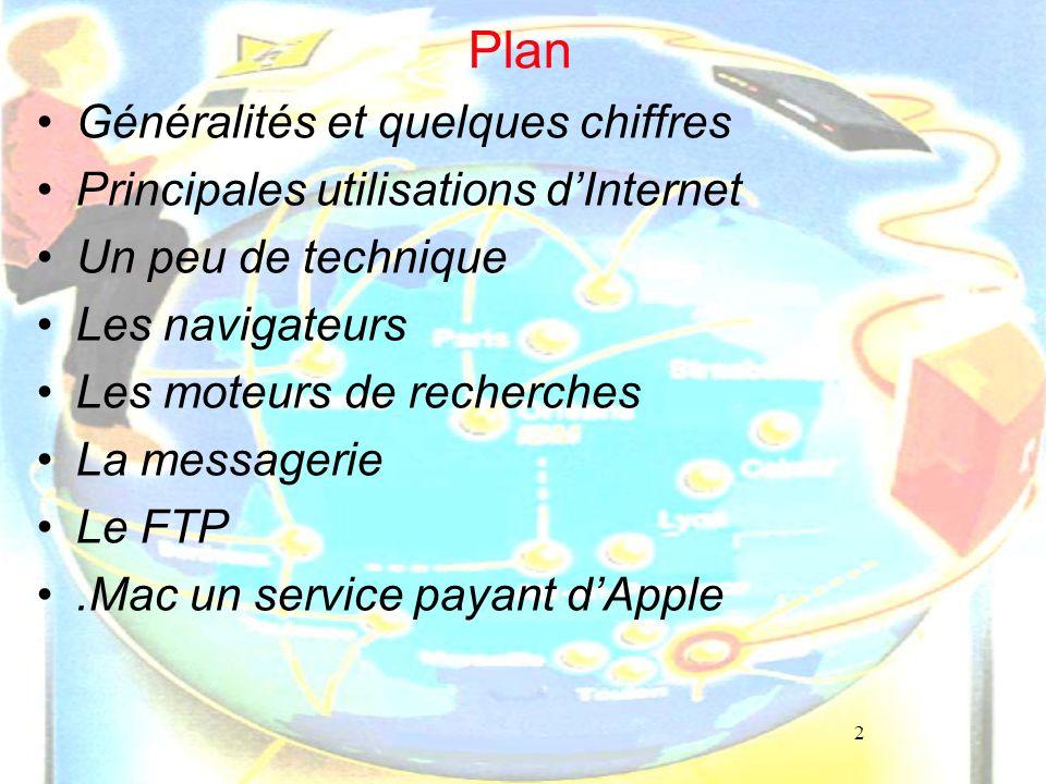 2 Plan Généralités et quelques chiffres Principales utilisations dInternet Un peu de technique Les navigateurs Les moteurs de recherches La messagerie
