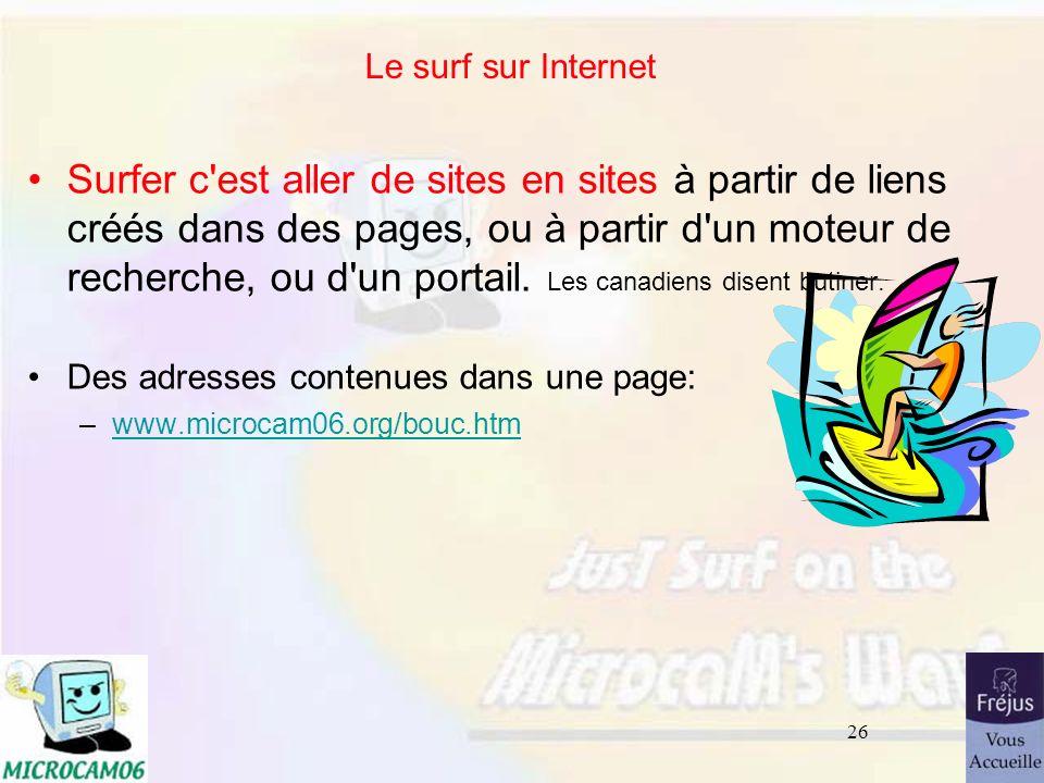 26 Le surf sur Internet Surfer c'est aller de sites en sites à partir de liens créés dans des pages, ou à partir d'un moteur de recherche, ou d'un por