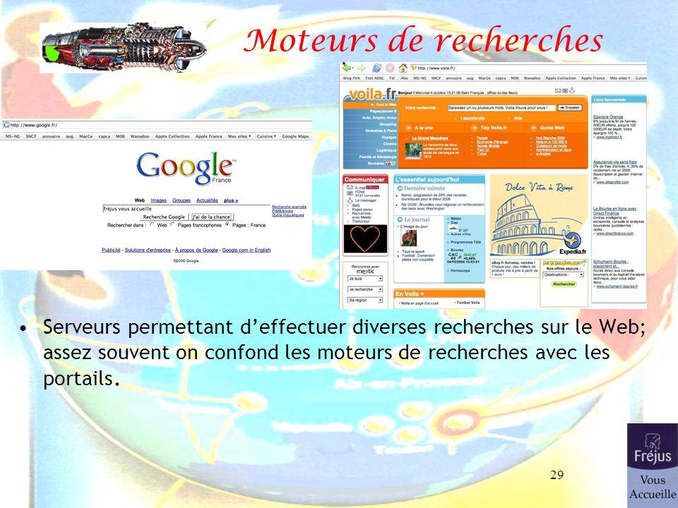 29 Moteurs de recherches Serveurs permettant deffectuer diverses recherches sur le Web; assez souvent on confond les moteurs de recherches avec les po