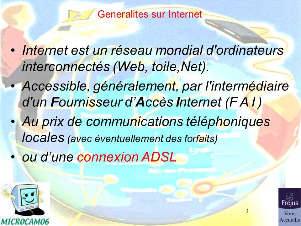 3 Generalites sur Internet Internet est un réseau mondial d'ordinateurs interconnectés (Web, toile,Net). Accessible, généralement, par l'intermédiaire