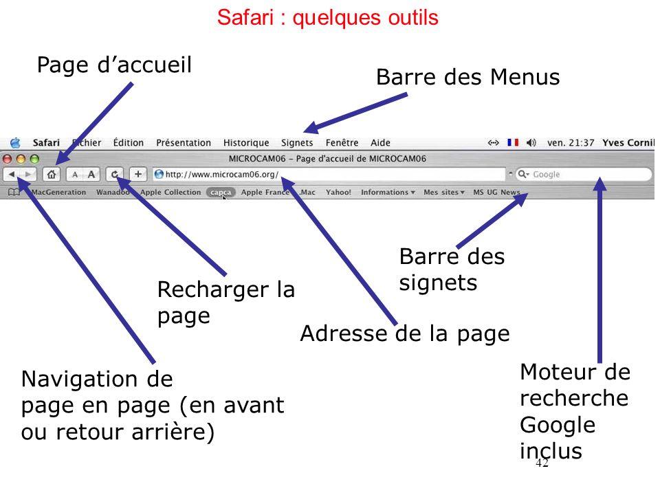 42 Safari : quelques outils Barre des Menus Navigation de page en page (en avant ou retour arrière) Page daccueil Moteur de recherche Google inclus Re