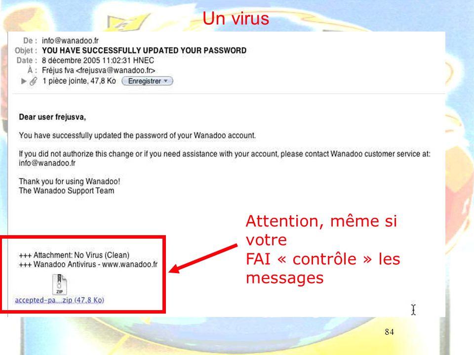84 Un virus Attention, même si votre FAI « contrôle » les messages