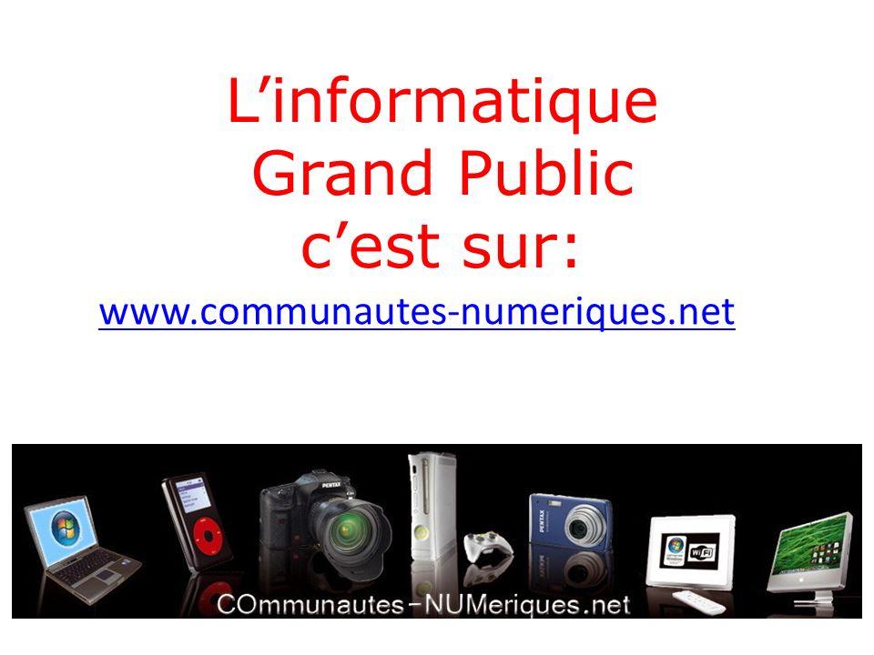 Linformatique Grand Public cest sur: www.communautes-numeriques.net