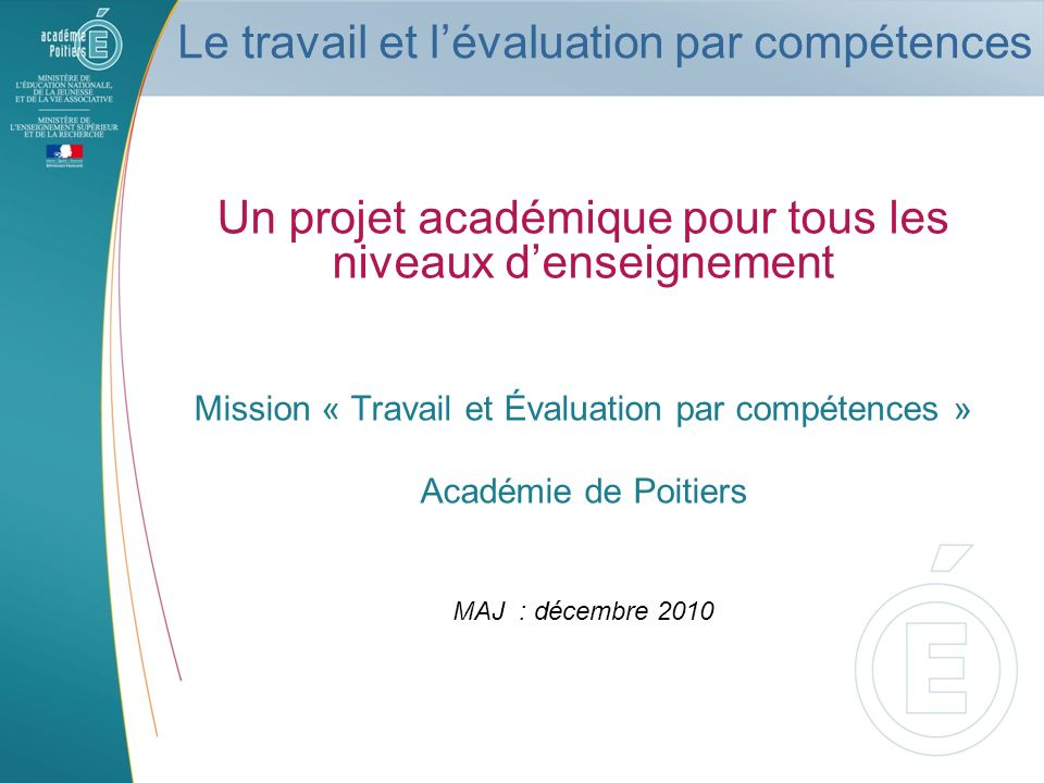 Le travail et lévaluation par compétences Un projet académique pour tous les niveaux denseignement Mission « Travail et Évaluation par compétences » A