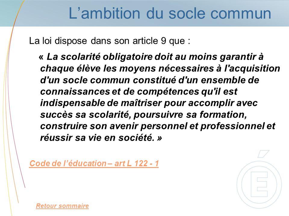 Lambition du socle commun La loi dispose dans son article 9 que : « La scolarité obligatoire doit au moins garantir à chaque élève les moyens nécessai