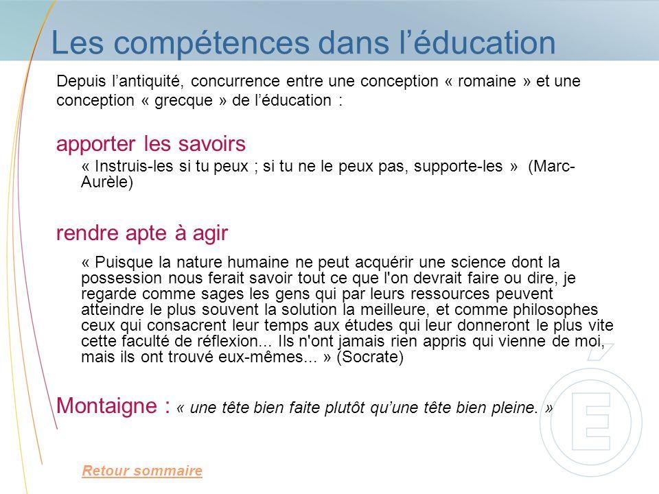 Les compétences dans léducation Depuis lantiquité, concurrence entre une conception « romaine » et une conception « grecque » de léducation : apporter