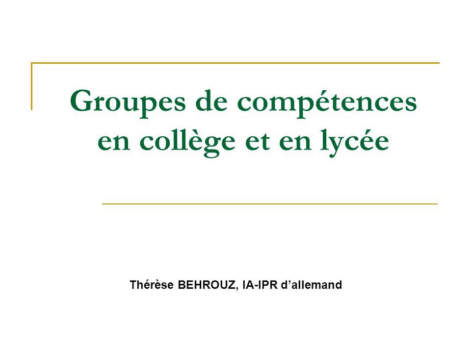 Groupes de compétences en collège et en lycée Thérèse BEHROUZ, IA-IPR dallemand