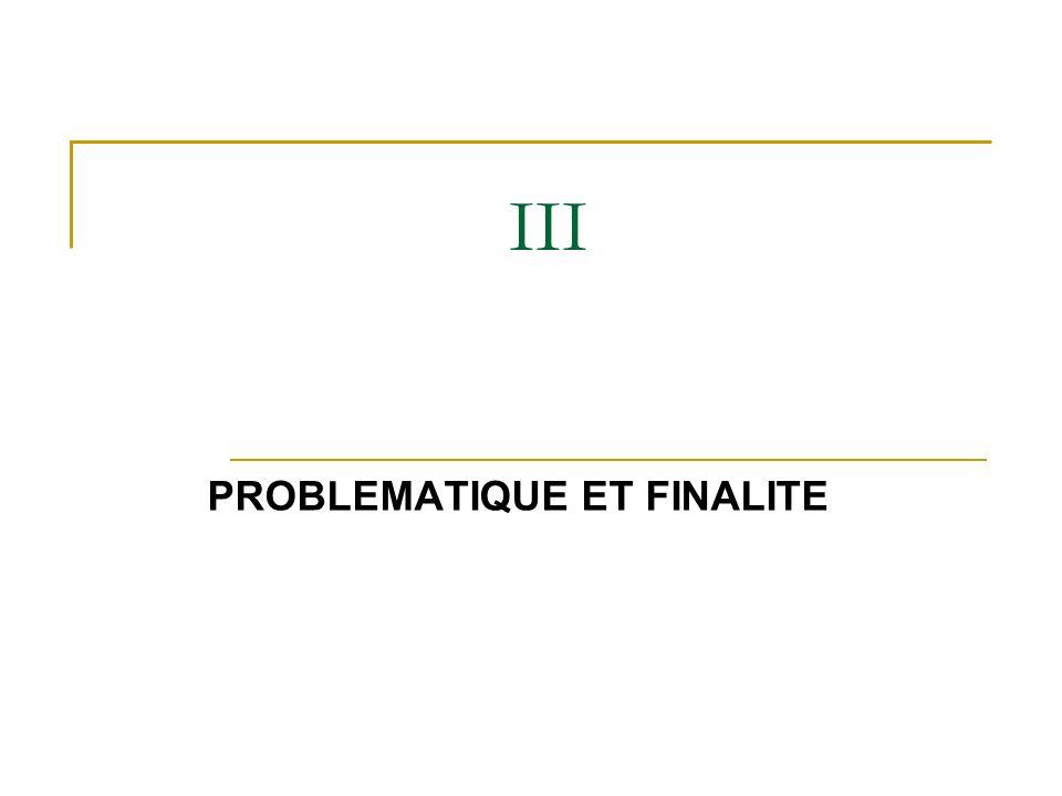 III PROBLEMATIQUE ET FINALITE