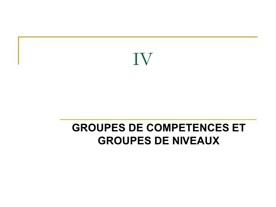IV GROUPES DE COMPETENCES ET GROUPES DE NIVEAUX