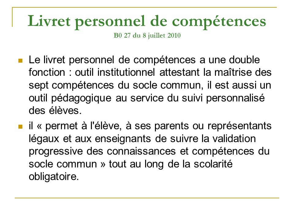 Livret personnel de compétences B0 27 du 8 juillet 2010 Le livret personnel de compétences a une double fonction : outil institutionnel attestant la m