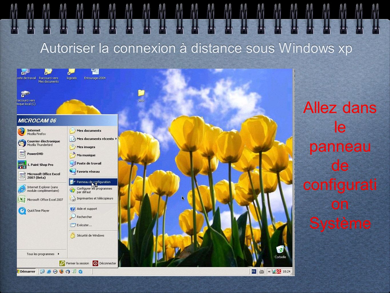 Autoriser la connexion à distance sous Windows xp Allez dans le panneau de configurati on Système