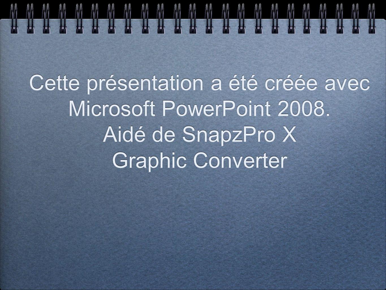 Cette présentation a été créée avec Microsoft PowerPoint 2008.