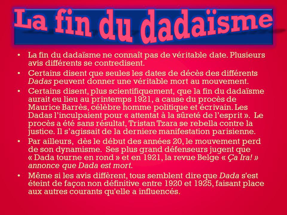La fin du dadaïsme ne connaît pas de véritable date.