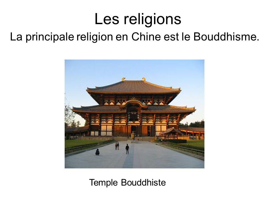 Les religions La principale religion en Chine est le Bouddhisme. Temple Bouddhiste