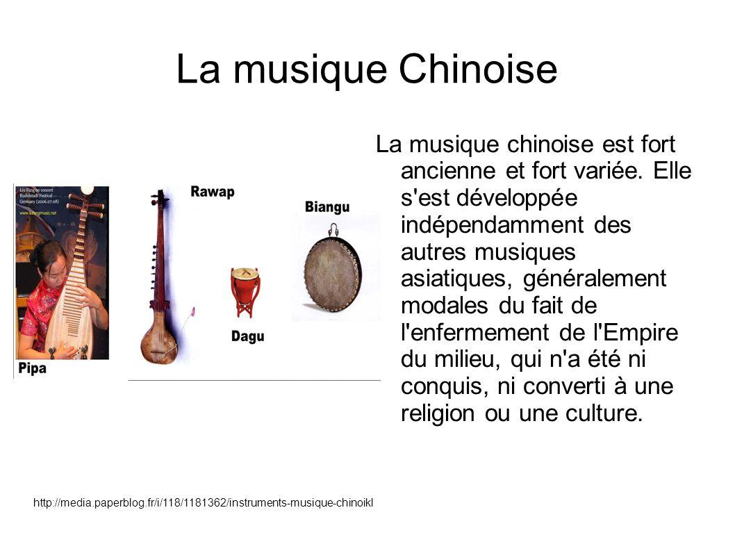 http://media.paperblog.fr/i/118/1181362/instruments-musique-chinoikl La musique Chinoise La musique chinoise est fort ancienne et fort variée. Elle s'