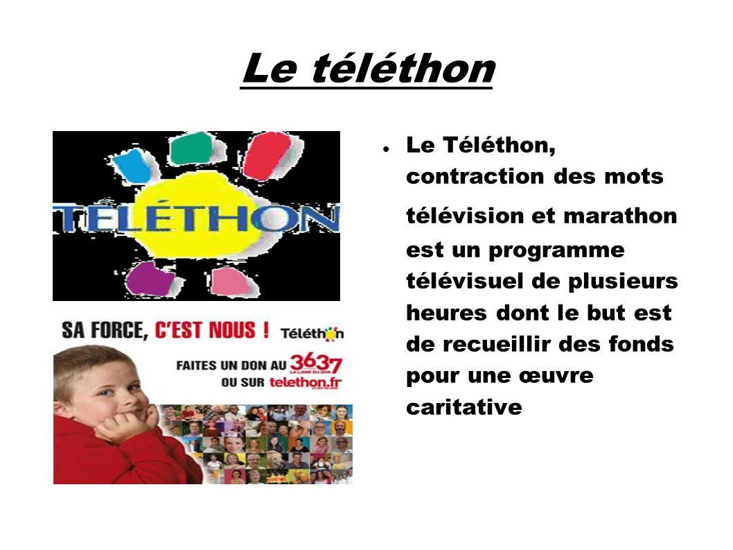 Le téléthon Le Téléthon, contraction des mots télévision et marathon est un programme télévisuel de plusieurs heures dont le but est de recueillir des