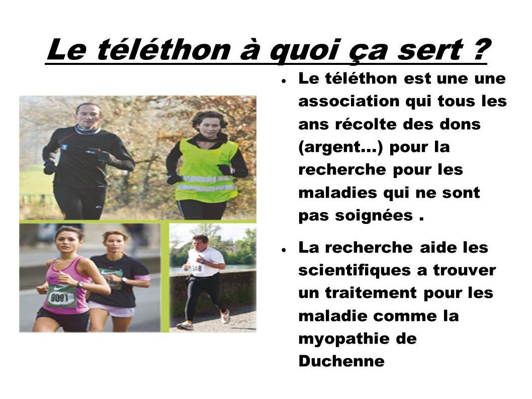 Le téléthon à quoi ça sert ? Le téléthon est une une association qui tous les ans récolte des dons (argent...) pour la recherche pour les maladies qui