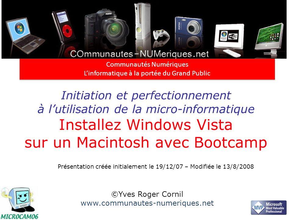 Initiation et perfectionnement à lutilisation de la micro-informatique Installez Windows Vista sur un Macintosh avec Bootcamp ©Yves Roger Cornil www.c