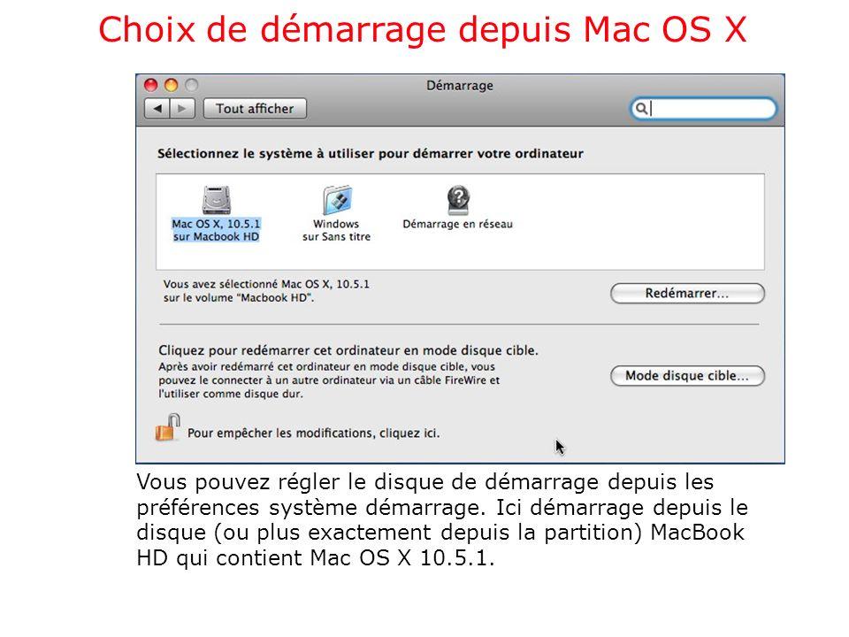 Choix de démarrage depuis Mac OS X Vous pouvez régler le disque de démarrage depuis les préférences système démarrage. Ici démarrage depuis le disque