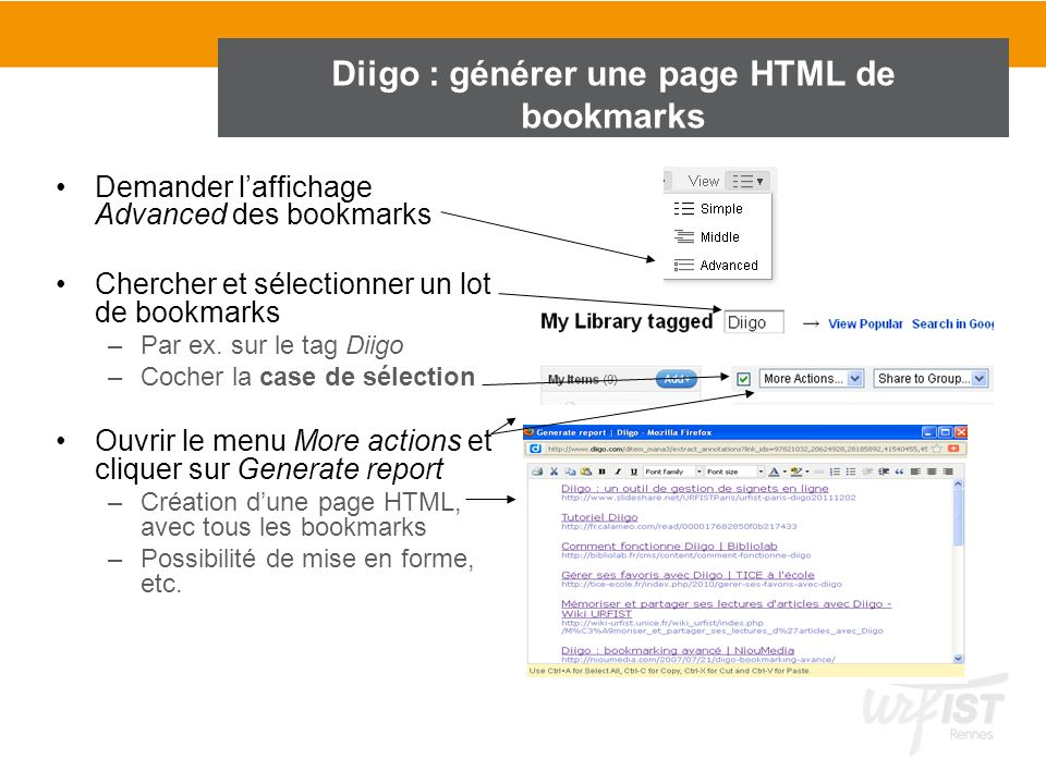 Diigo : générer une page HTML de bookmarks Demander laffichage Advanced des bookmarks Chercher et sélectionner un lot de bookmarks –Par ex. sur le tag