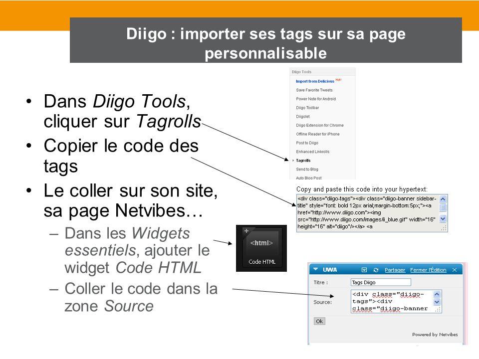 Diigo : importer ses tags sur sa page personnalisable Dans Diigo Tools, cliquer sur Tagrolls Copier le code des tags Le coller sur son site, sa page N