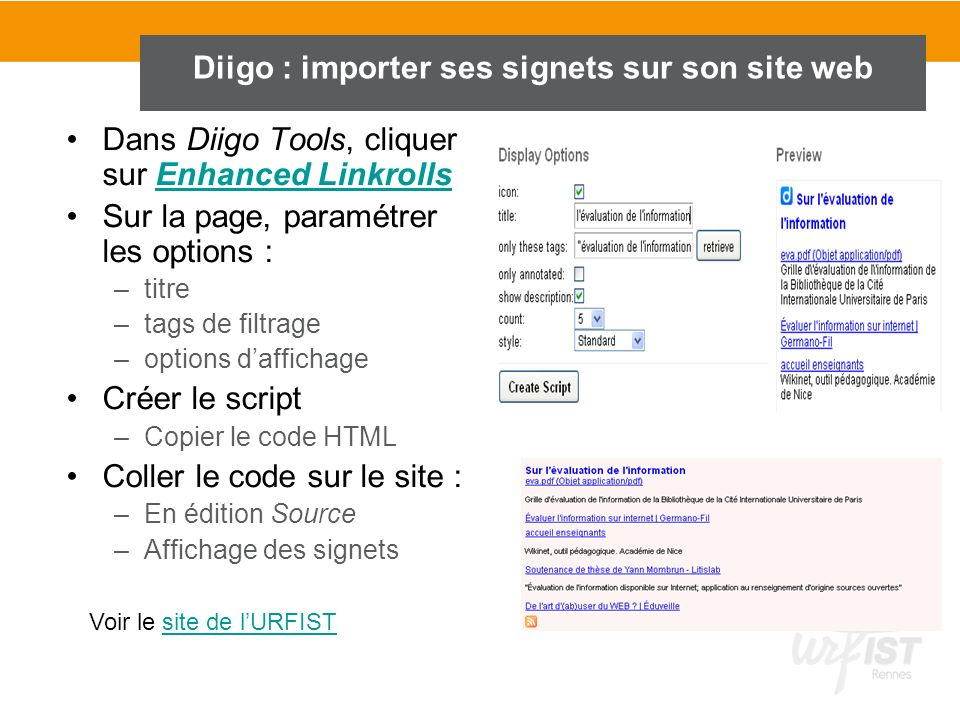 Diigo : importer ses signets sur son site web Dans Diigo Tools, cliquer sur Enhanced LinkrollsEnhanced Linkrolls Sur la page, paramétrer les options :