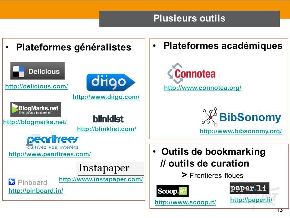13 Plusieurs outils Plateformes généralistes Plateformes académiques http://delicious.com/ http://www.diigo.com/ http://blogmarks.net/ http://www.pear