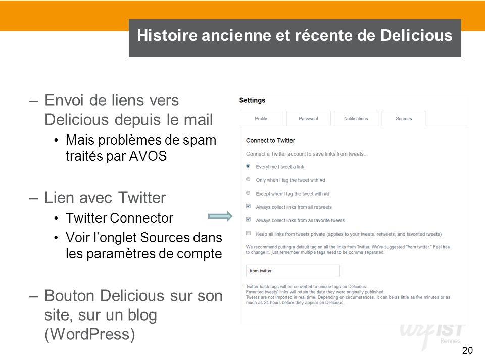 –Envoi de liens vers Delicious depuis le mail Mais problèmes de spam traités par AVOS –Lien avec Twitter Twitter Connector Voir longlet Sources dans l